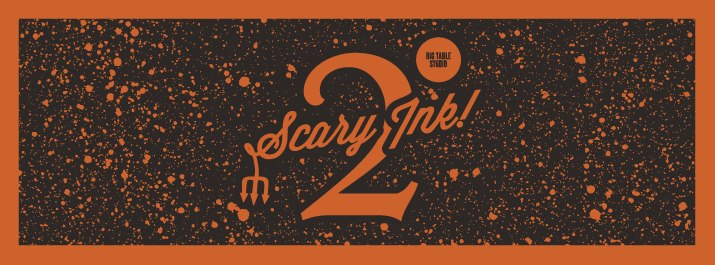 """Scary Ink 2"" at Big Table Studio from Oct 31 - Nov 16"