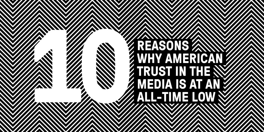 10 reasons why American trust in the media is at an all-time low