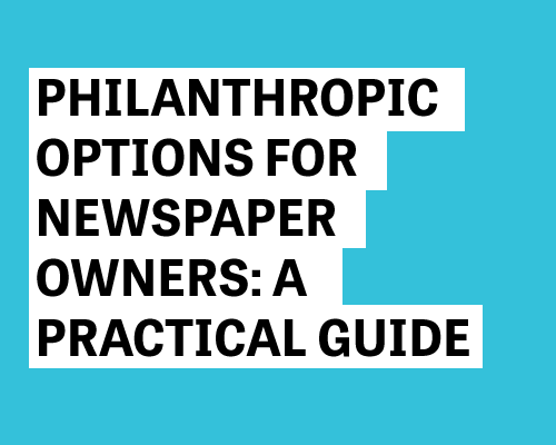 Philanthropic Options for Newspaper Owners: A Practical Guide